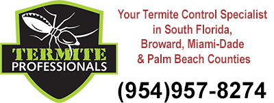 Call 954-957-8274, Termite Professionals LLC, Broward, Miami-Dade & Palm Beach Counties, South Florida